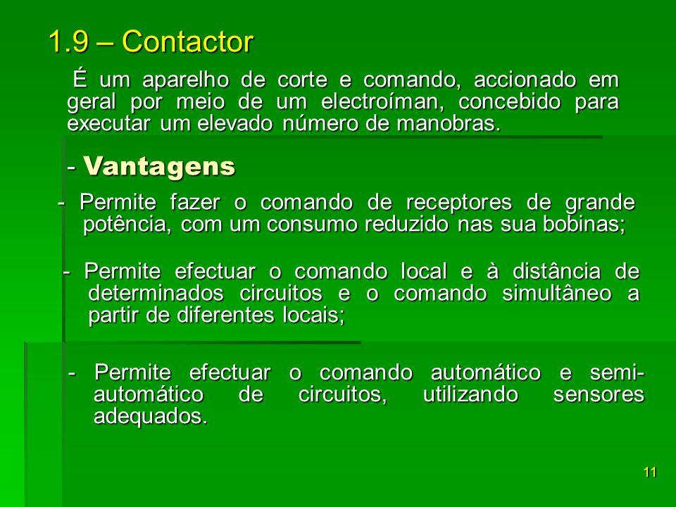 1.9 – Contactor - Vantagens É um aparelho de corte e comando, accionado em geral por meio de um electroíman, concebido para executar um elevado número