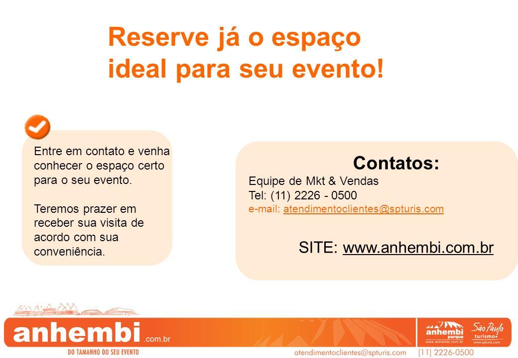 Contatos: Equipe de Mkt & Vendas Tel: (11) 2226 - 0500 e-mail: atendimentoclientes@spturis.com SITE: www.anhembi.com.br Reserve já o espaço ideal para