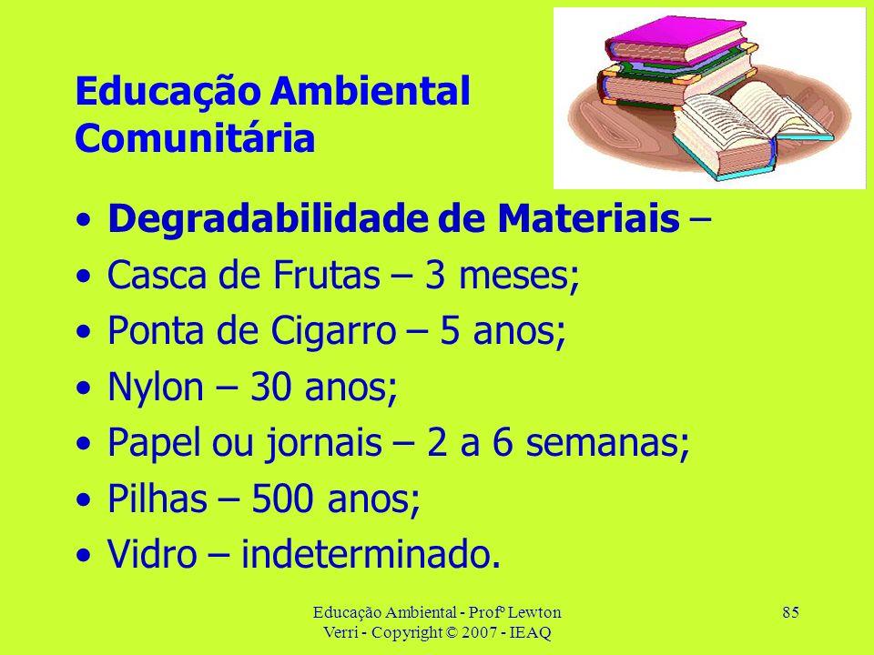 Educação Ambiental - Profº Lewton Verri - Copyright © 2007 - IEAQ 85 Educação Ambiental Comunitária Degradabilidade de Materiais – Casca de Frutas – 3