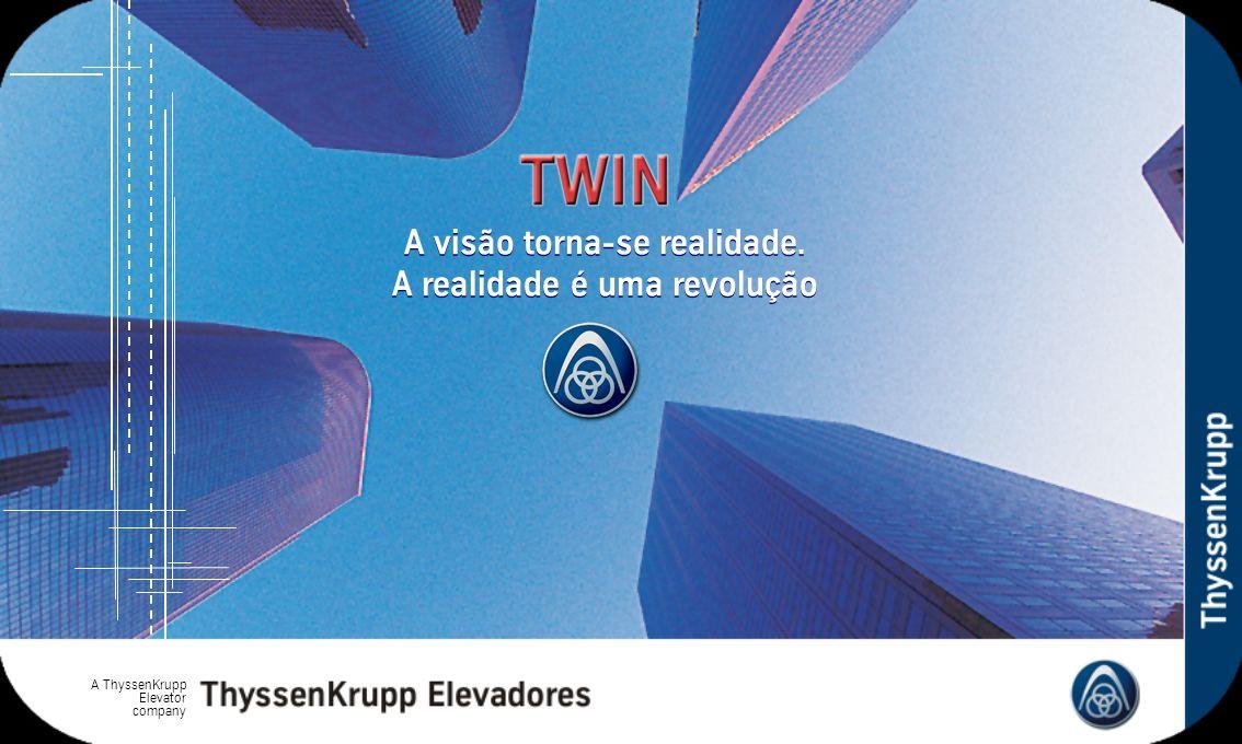 A ThyssenKrupp Elevator company A visão torna-se realidade. A realidade é uma revolução A visão torna-se realidade. A realidade é uma revolução
