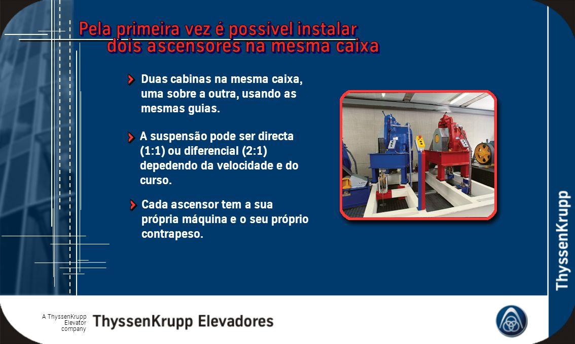 A ThyssenKrupp Elevator company Cada ascensor tem a sua própria máquina e o seu próprio contrapeso. A suspensão pode ser directa (1:1) ou diferencial