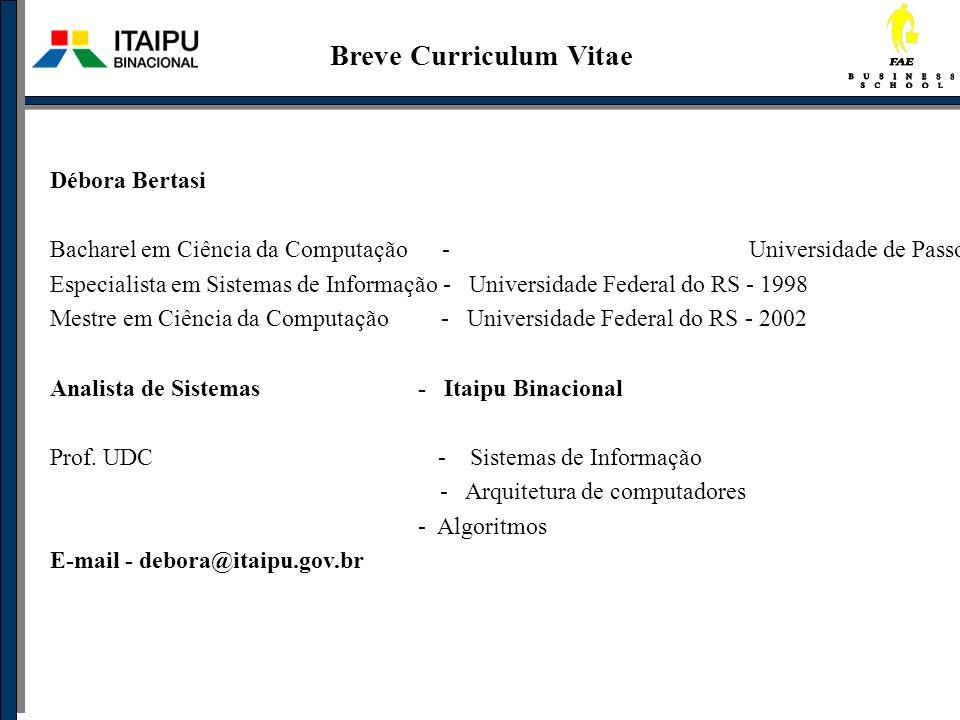 Débora Bertasi Bacharel em Ciência da Computação - Universidade de Passo Fundo - 1997 Especialista em Sistemas de Informação - Universidade Federal do