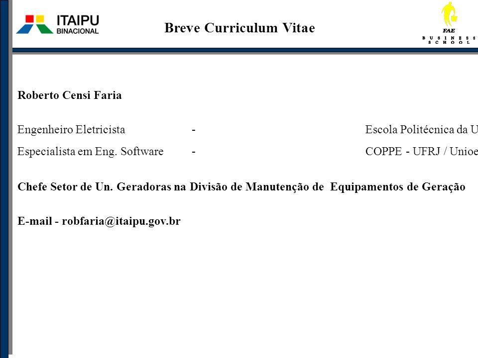Roberto Censi Faria Engenheiro Eletricista - Escola Politécnica da Universidade de São Paulo - 1981 Especialista em Eng. Software -COPPE - UFRJ / Unio