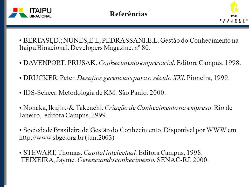 Referências BERTASI,D.; NUNES,E.L; PEDRASSANI,E.L. Gestão do Conhecimento na Itaipu Binacional. Developers Magazine. nº 80. DAVENPORT; PRUSAK. Conheci