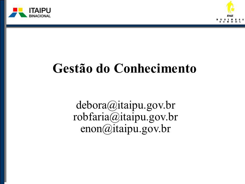Gestão do Conhecimento debora@itaipu.gov.br robfaria@itaipu.gov.br enon@itaipu.gov.br