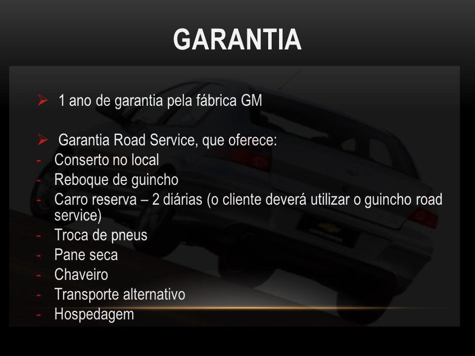GARANTIA 1 ano de garantia pela fábrica GM Garantia Road Service, que oferece: -Conserto no local -Reboque de guincho -Carro reserva – 2 diárias (o cl
