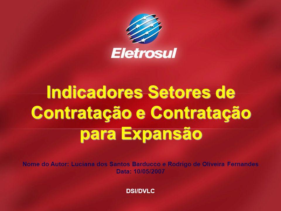 Nome do Autor: Luciana dos Santos Barducco e Rodrigo de Oliveira Fernandes Data: 10/05/2007 DSI/DVLC Indicadores Setores de Contratação e Contratação para Expansão