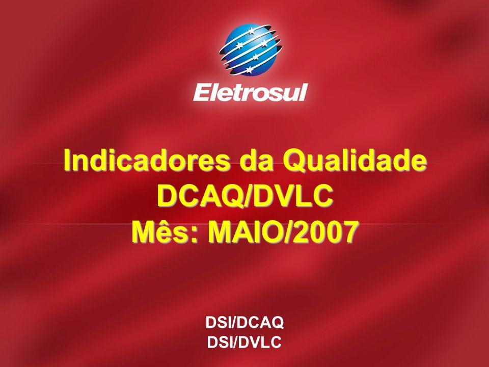 DSI/DCAQ DSI/DVLC Indicadores da Qualidade DCAQ/DVLC Mês: MAIO/2007
