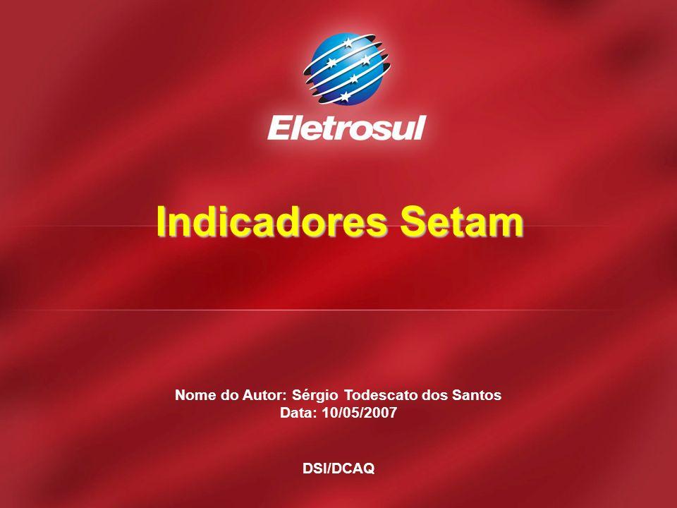Nome do Autor: Sérgio Todescato dos Santos Data: 10/05/2007 DSI/DCAQ Indicadores Setam