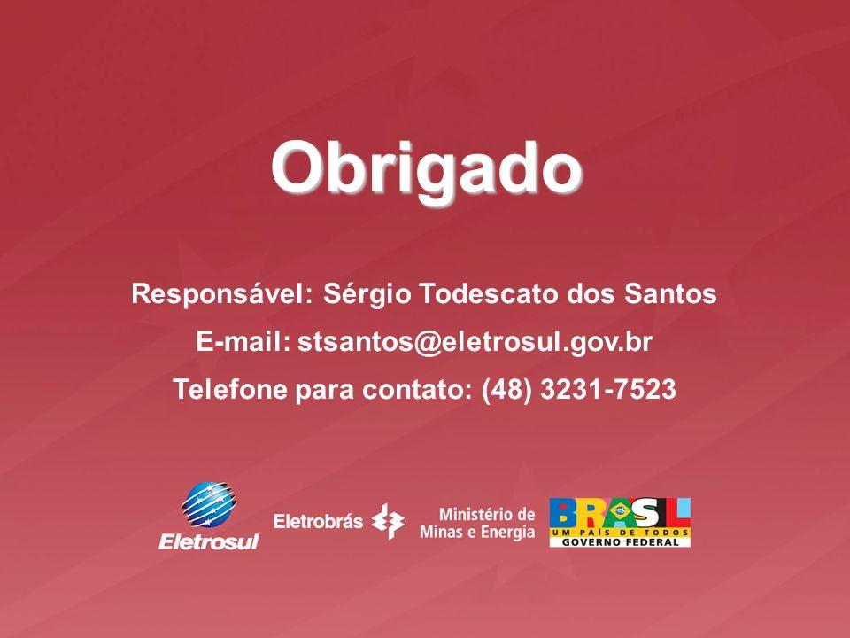 Responsável: Sérgio Todescato dos Santos E-mail: stsantos@eletrosul.gov.br Telefone para contato: (48) 3231-7523 Obrigado