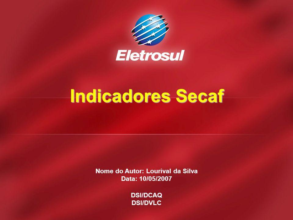 Nome do Autor: Lourival da Silva Data: 10/05/2007 DSI/DCAQ DSI/DVLC Indicadores Secaf