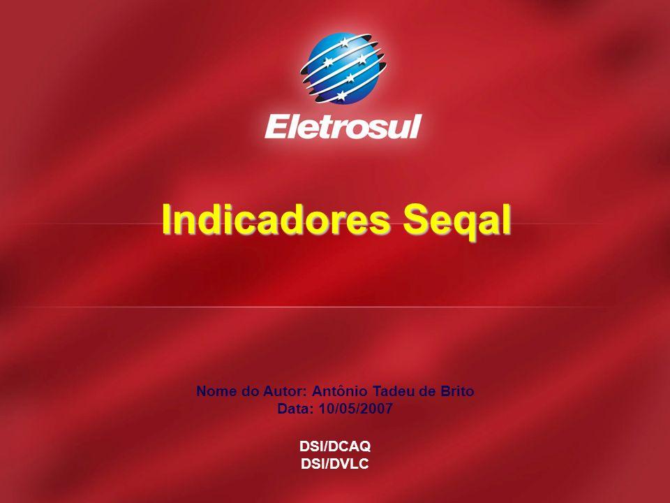 Nome do Autor: Antônio Tadeu de Brito Data: 10/05/2007 DSI/DCAQ DSI/DVLC Indicadores Seqal