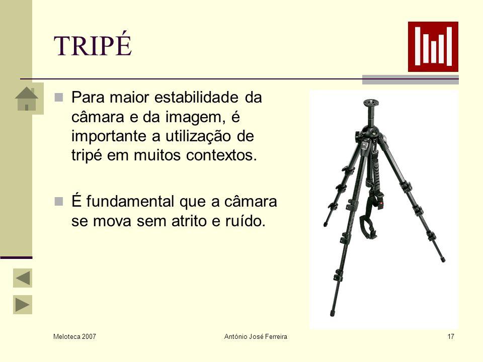 Meloteca 2007 António José Ferreira17 TRIPÉ Para maior estabilidade da câmara e da imagem, é importante a utilização de tripé em muitos contextos. É f