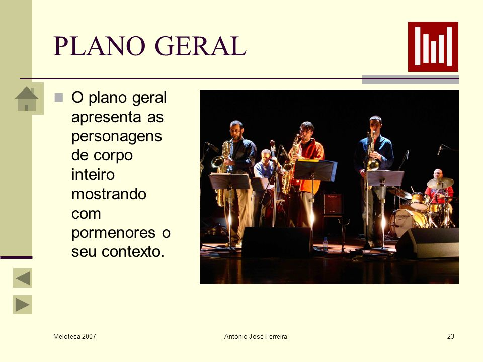 Meloteca 2007 António José Ferreira23 PLANO GERAL O plano geral apresenta as personagens de corpo inteiro mostrando com pormenores o seu contexto.