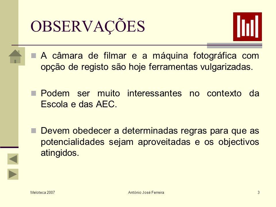 Meloteca 2007 António José Ferreira3 OBSERVAÇÕES A câmara de filmar e a máquina fotográfica com opção de registo são hoje ferramentas vulgarizadas. Po