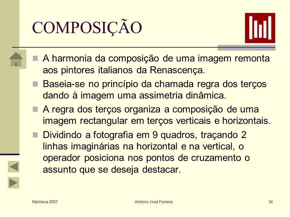 Meloteca 2007 António José Ferreira34 COMPOSIÇÃO A harmonia da composição de uma imagem remonta aos pintores italianos da Renascença. Baseia-se no pri