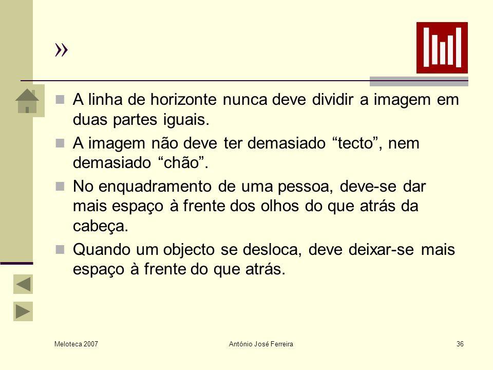 Meloteca 2007 António José Ferreira36 » A linha de horizonte nunca deve dividir a imagem em duas partes iguais. A imagem não deve ter demasiado tecto,