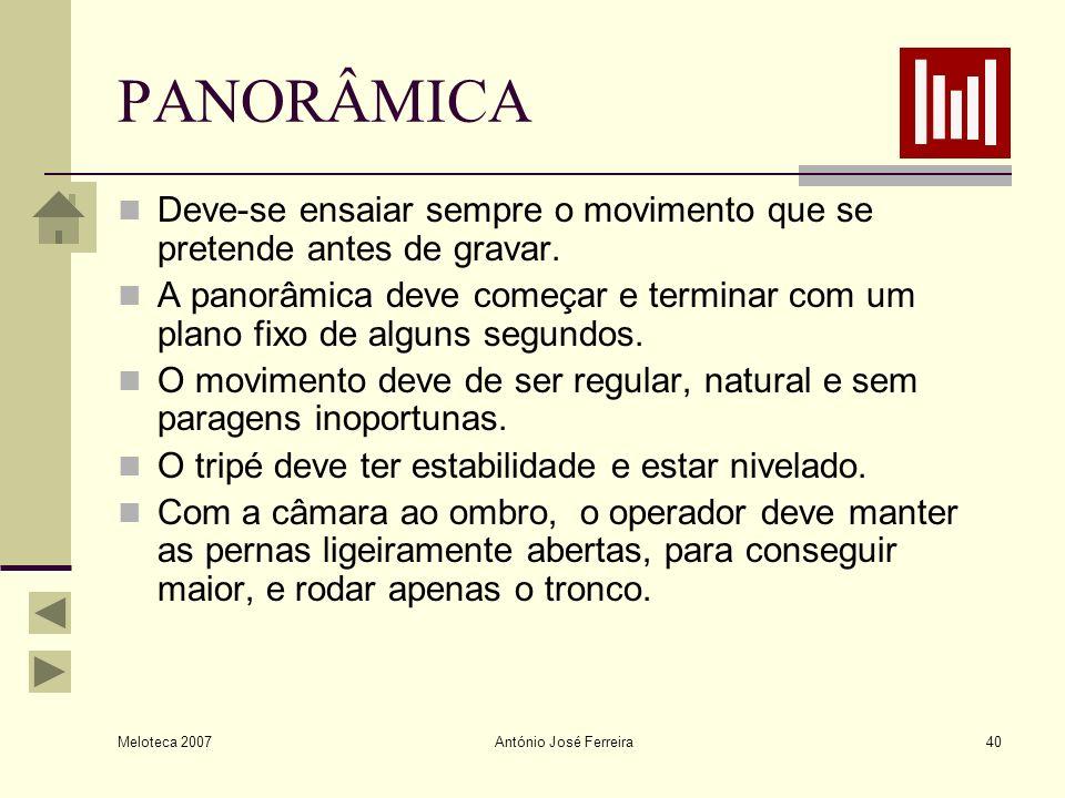Meloteca 2007 António José Ferreira40 PANORÂMICA Deve-se ensaiar sempre o movimento que se pretende antes de gravar. A panorâmica deve começar e termi