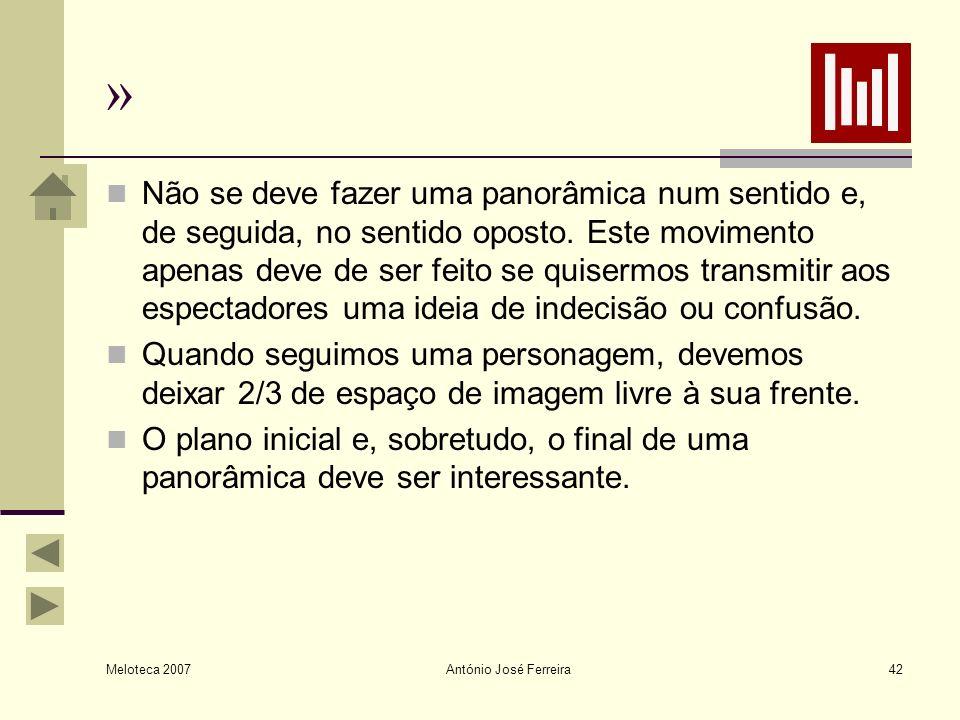Meloteca 2007 António José Ferreira42 » Não se deve fazer uma panorâmica num sentido e, de seguida, no sentido oposto. Este movimento apenas deve de s