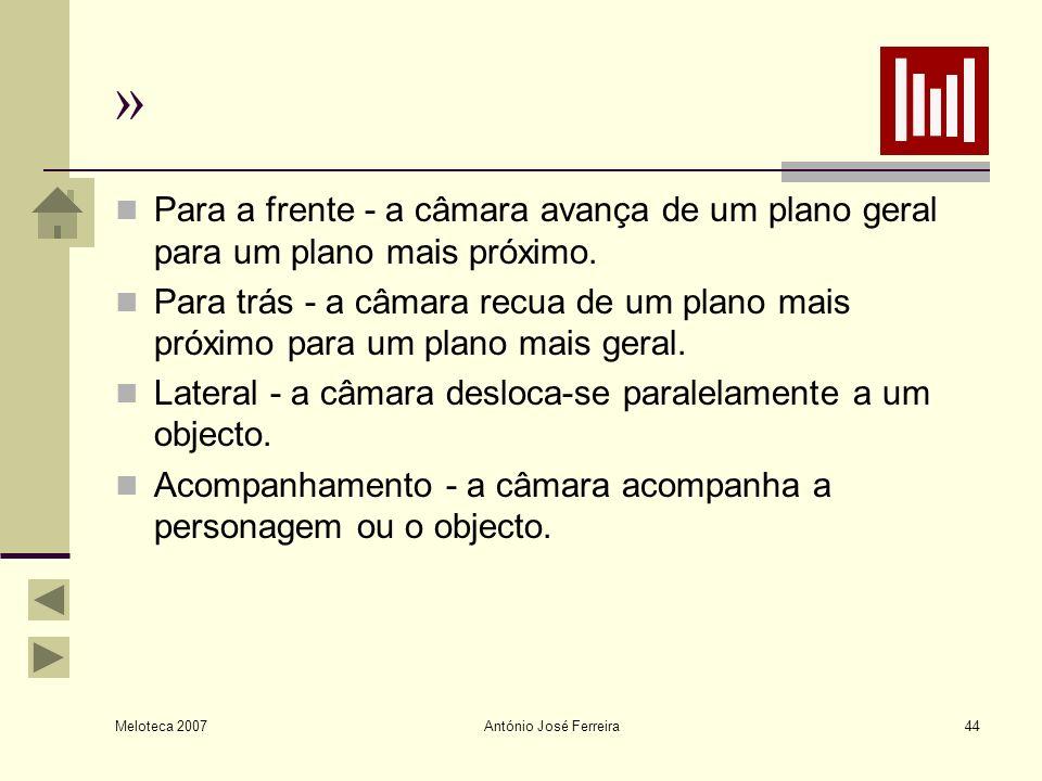 Meloteca 2007 António José Ferreira44 » Para a frente - a câmara avança de um plano geral para um plano mais próximo. Para trás - a câmara recua de um