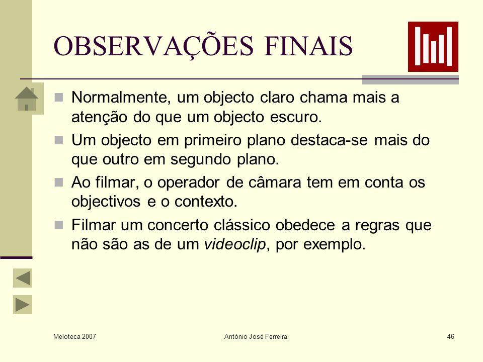 Meloteca 2007 António José Ferreira46 OBSERVAÇÕES FINAIS Normalmente, um objecto claro chama mais a atenção do que um objecto escuro. Um objecto em pr