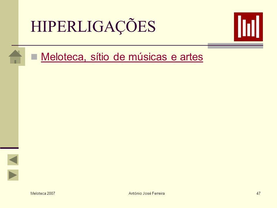 Meloteca 2007 António José Ferreira47 HIPERLIGAÇÕES Meloteca, sítio de músicas e artes