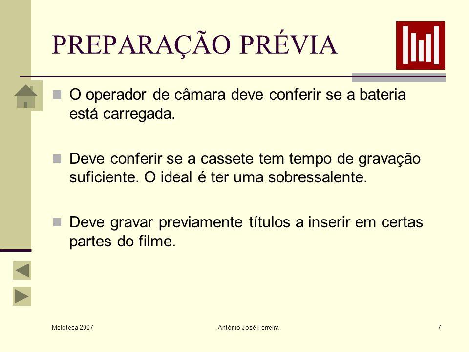 Meloteca 2007 António José Ferreira7 PREPARAÇÃO PRÉVIA O operador de câmara deve conferir se a bateria está carregada. Deve conferir se a cassete tem