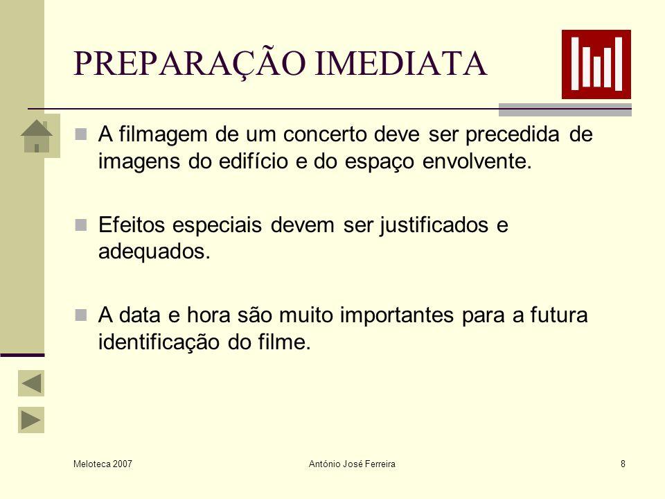 Meloteca 2007 António José Ferreira9 PREPARAÇÃO IMEDIATA II O início de um videograma pode ser devidamente iniciado com um fade-in e concluído com fade-out.