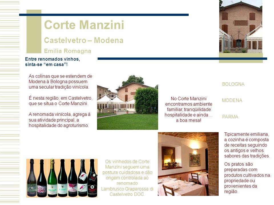 BOLOGNA MODENA PARMA Corte Manzini Castelvetro – Modena Emilia Romagna As colinas que se estendem de Modena à Bologna possuem uma secular tradição vinícola.