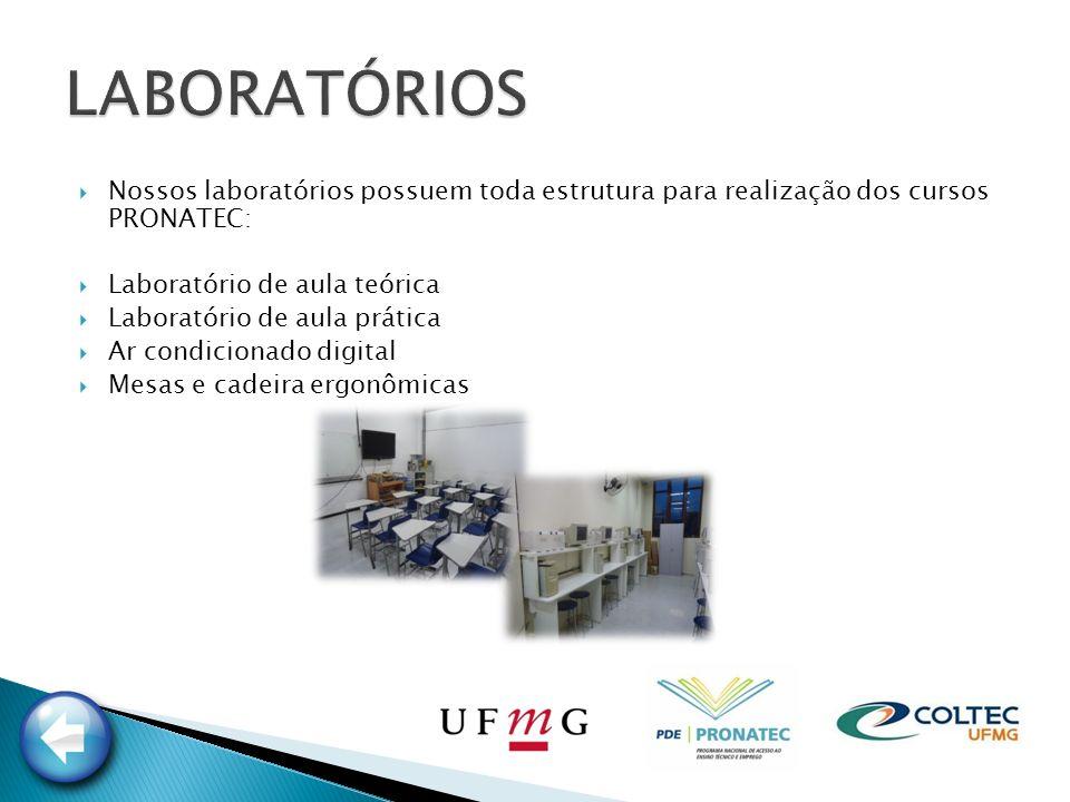 Nossos laboratórios possuem toda estrutura para realização dos cursos PRONATEC: Laboratório de aula teórica Laboratório de aula prática Ar condicionado digital Mesas e cadeira ergonômicas