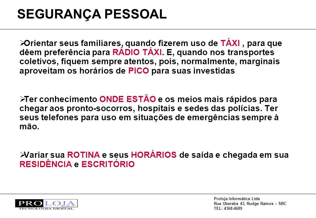 Proloja Informática Ltda Rua Uberaba 43, Rudge Ramos – SBC TEL: 4368-4689 Orientar seus familiares, quando fizerem uso de TÁXI, para que dêem preferência para RÁDIO TÁXI.
