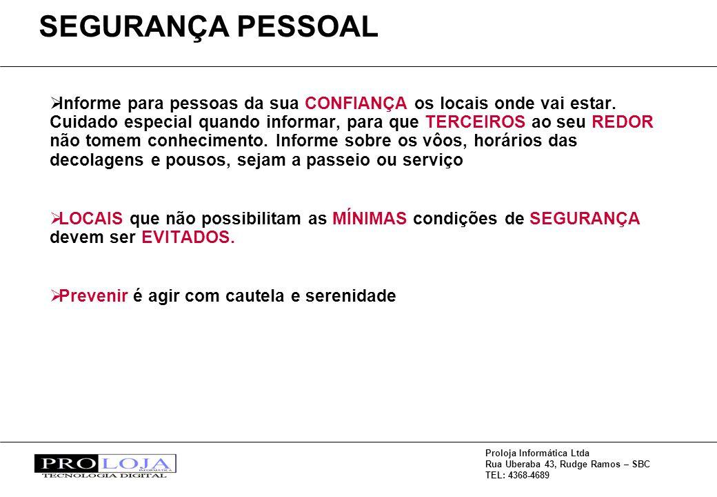 Proloja Informática Ltda Rua Uberaba 43, Rudge Ramos – SBC TEL: 4368-4689 Informe para pessoas da sua CONFIANÇA os locais onde vai estar. Cuidado espe