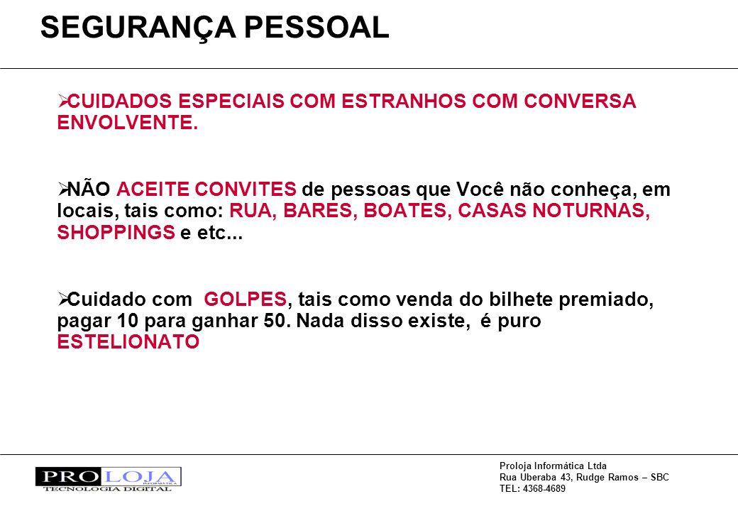 Proloja Informática Ltda Rua Uberaba 43, Rudge Ramos – SBC TEL: 4368-4689 CUIDADOS ESPECIAIS COM ESTRANHOS COM CONVERSA ENVOLVENTE.