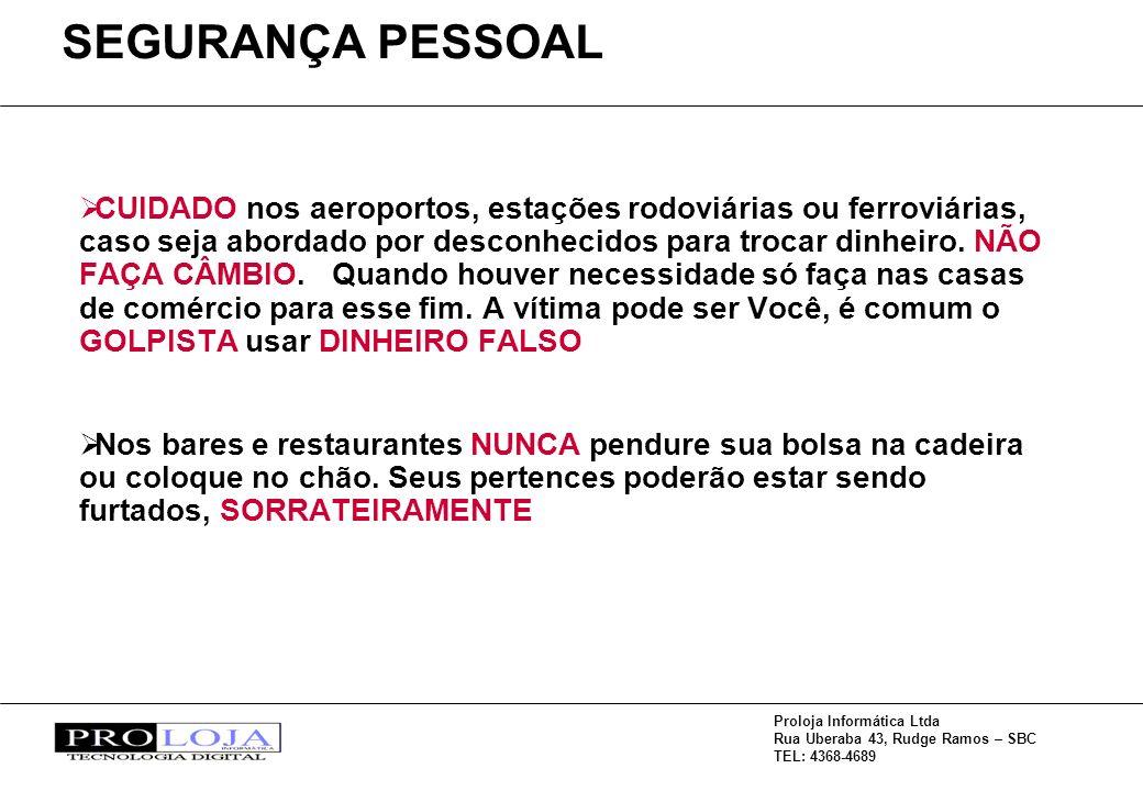 Proloja Informática Ltda Rua Uberaba 43, Rudge Ramos – SBC TEL: 4368-4689 CUIDADO nos aeroportos, estações rodoviárias ou ferroviárias, caso seja abordado por desconhecidos para trocar dinheiro.
