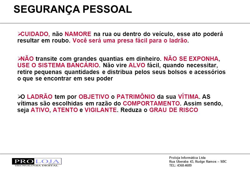 Proloja Informática Ltda Rua Uberaba 43, Rudge Ramos – SBC TEL: 4368-4689 CUIDADO, não NAMORE na rua ou dentro do veículo, esse ato poderá resultar em roubo.