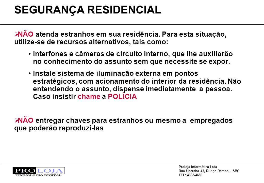 Proloja Informática Ltda Rua Uberaba 43, Rudge Ramos – SBC TEL: 4368-4689 NÃO atenda estranhos em sua residência. Para esta situação, utilize-se de re