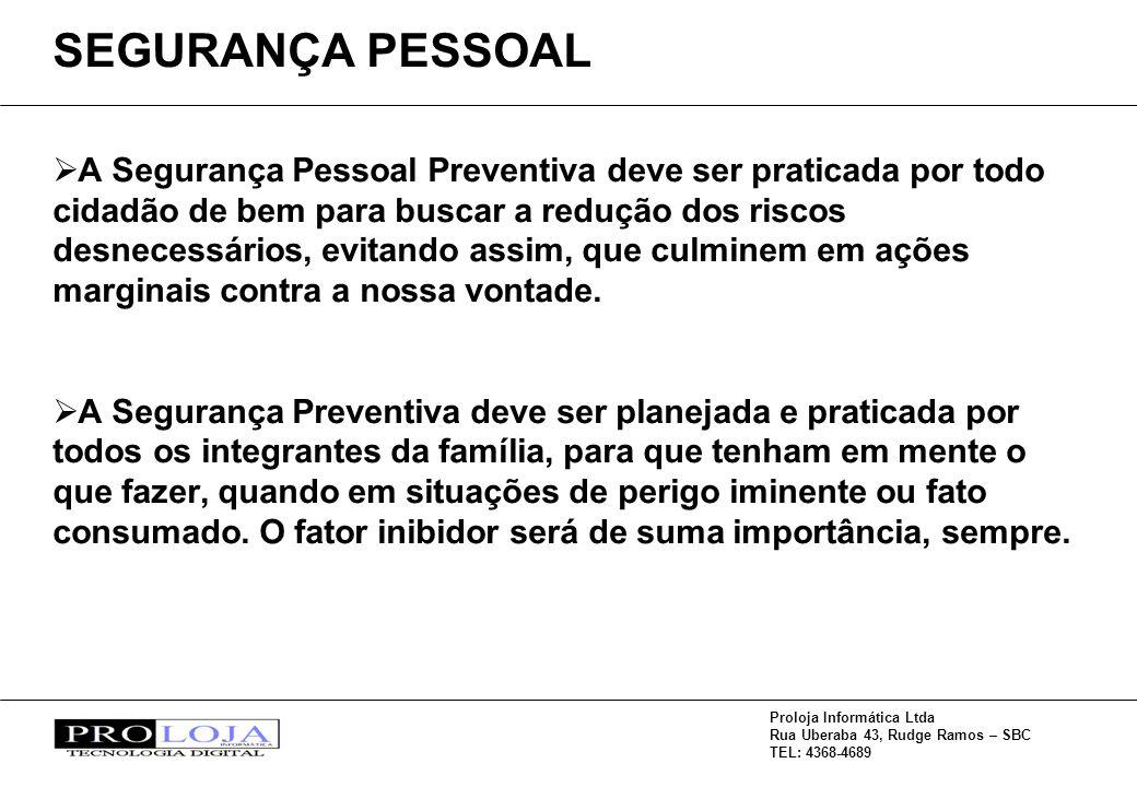Proloja Informática Ltda Rua Uberaba 43, Rudge Ramos – SBC TEL: 4368-4689 A Segurança Pessoal Preventiva deve ser praticada por todo cidadão de bem pa