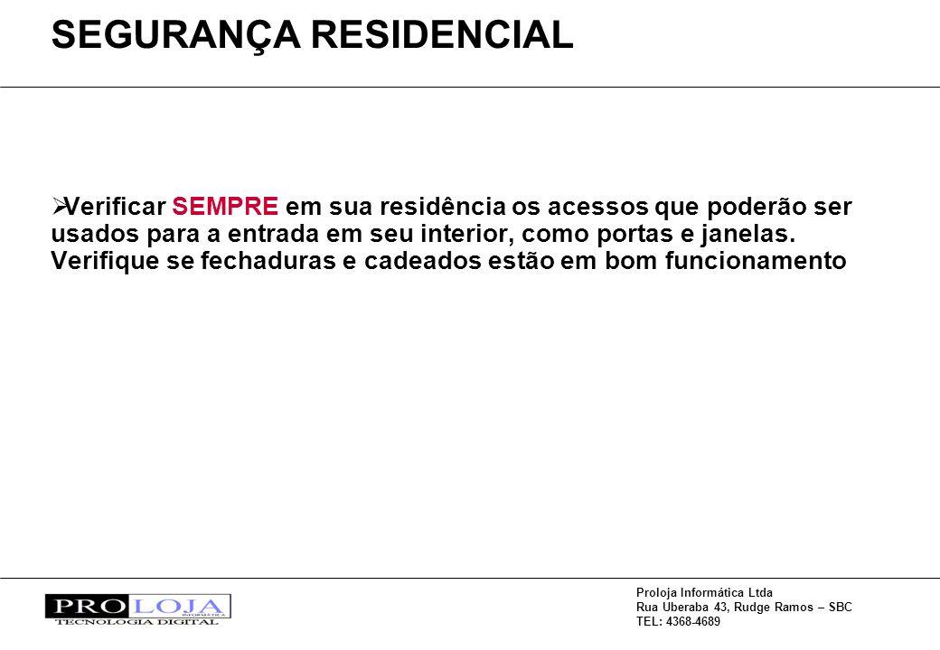 Proloja Informática Ltda Rua Uberaba 43, Rudge Ramos – SBC TEL: 4368-4689 Verificar SEMPRE em sua residência os acessos que poderão ser usados para a entrada em seu interior, como portas e janelas.