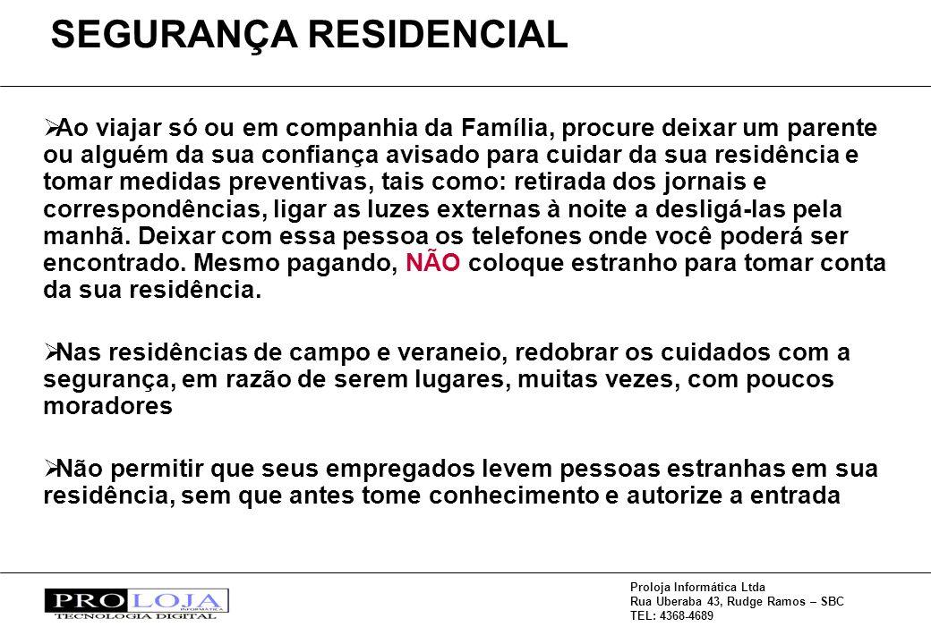 Proloja Informática Ltda Rua Uberaba 43, Rudge Ramos – SBC TEL: 4368-4689 Ao viajar só ou em companhia da Família, procure deixar um parente ou alguém