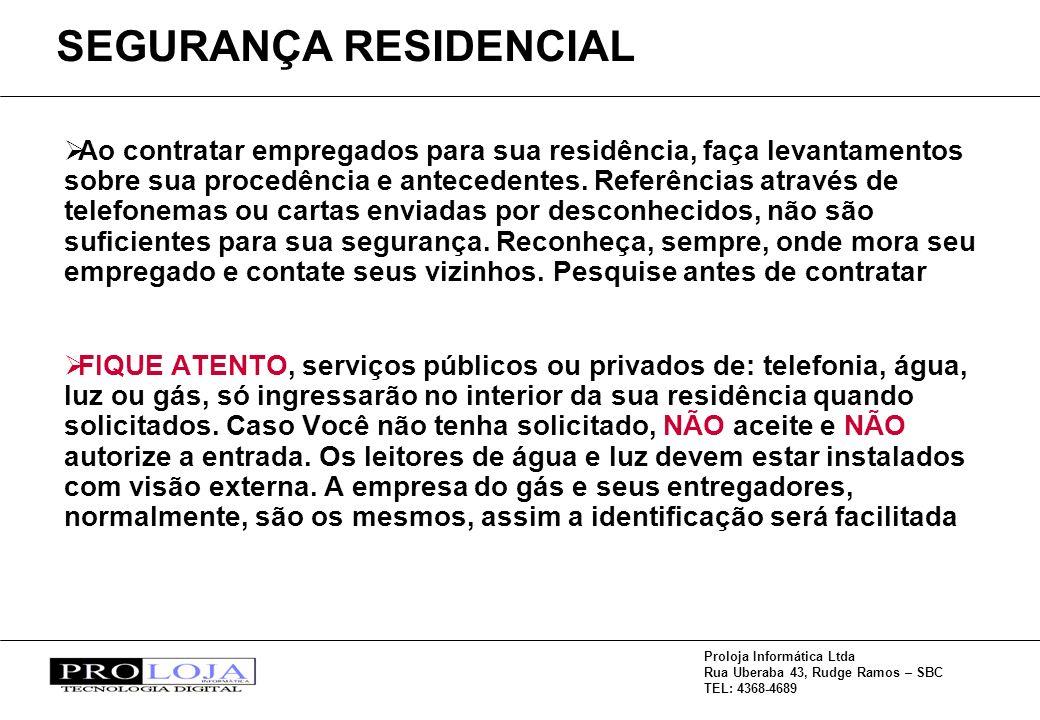 Proloja Informática Ltda Rua Uberaba 43, Rudge Ramos – SBC TEL: 4368-4689 Ao contratar empregados para sua residência, faça levantamentos sobre sua procedência e antecedentes.
