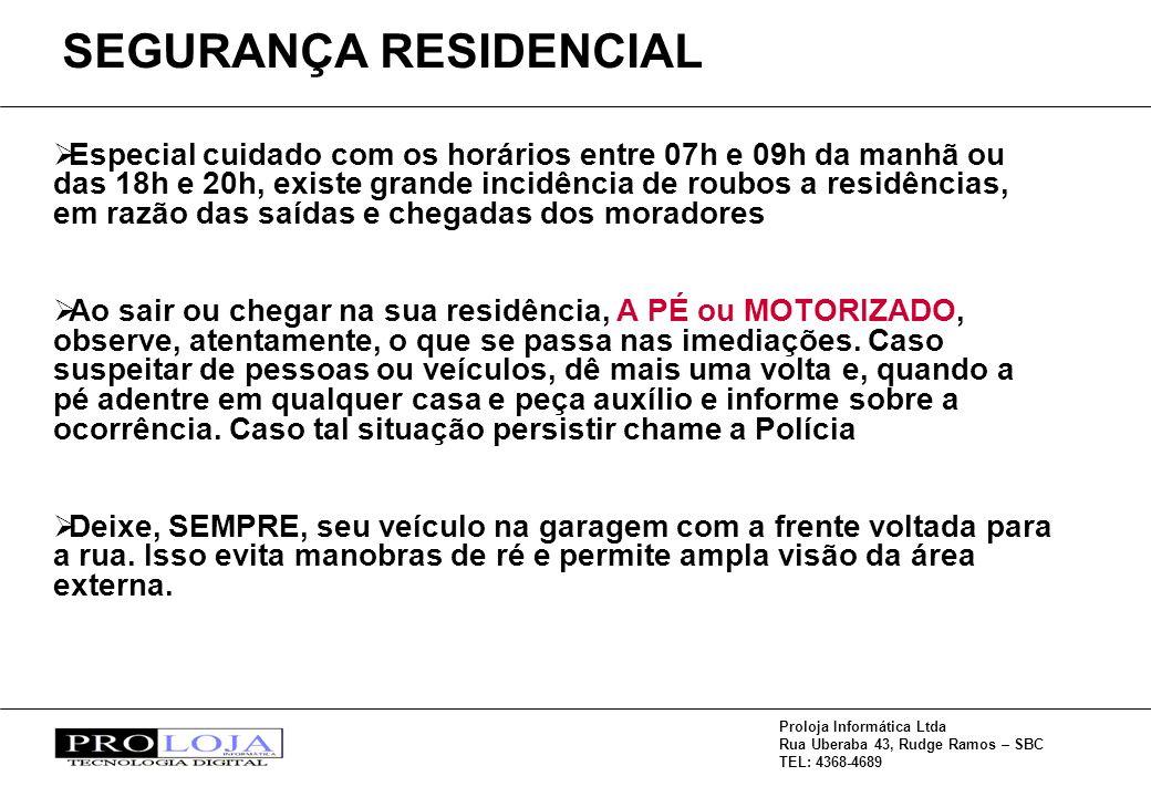 Proloja Informática Ltda Rua Uberaba 43, Rudge Ramos – SBC TEL: 4368-4689 Especial cuidado com os horários entre 07h e 09h da manhã ou das 18h e 20h,