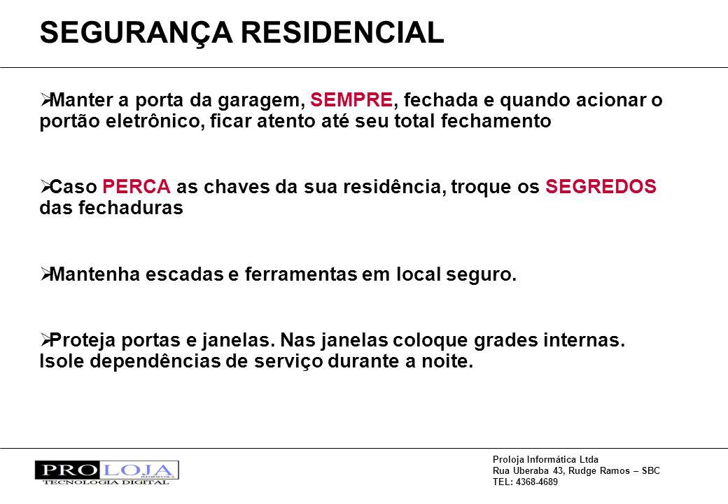 Proloja Informática Ltda Rua Uberaba 43, Rudge Ramos – SBC TEL: 4368-4689 Manter a porta da garagem, SEMPRE, fechada e quando acionar o portão eletrôn