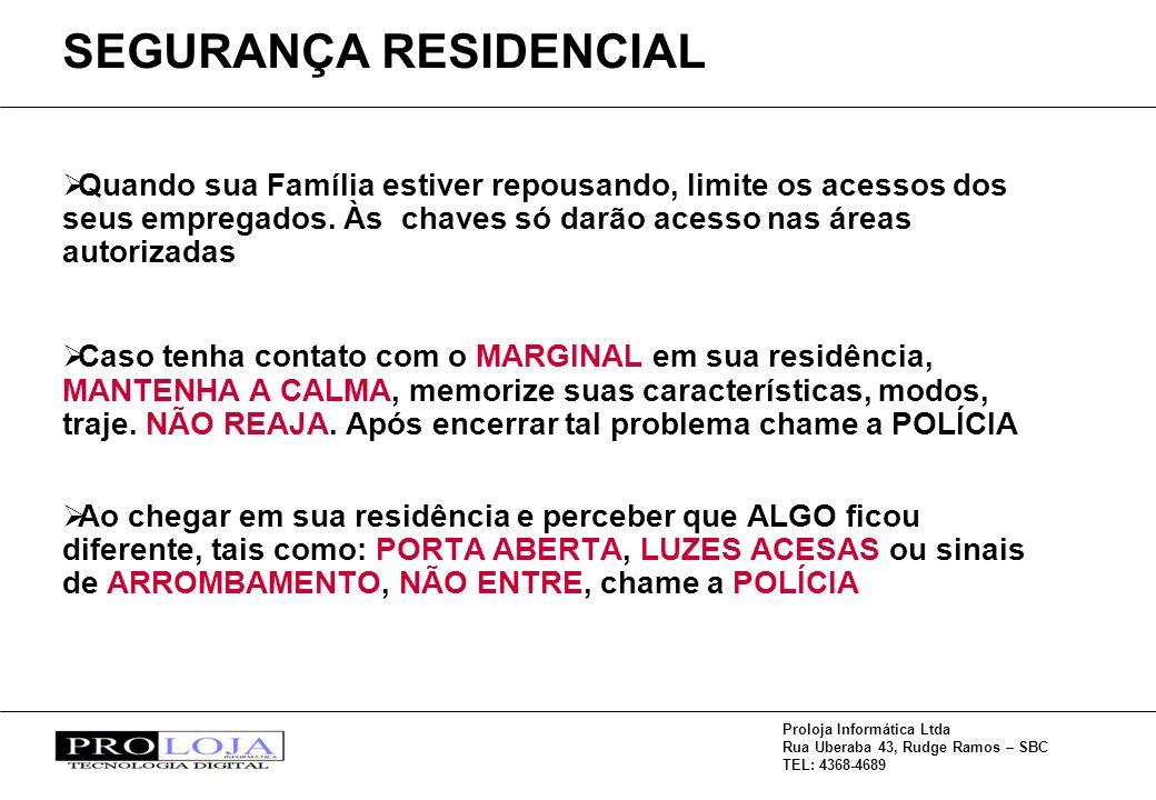 Proloja Informática Ltda Rua Uberaba 43, Rudge Ramos – SBC TEL: 4368-4689 Quando sua Família estiver repousando, limite os acessos dos seus empregados.