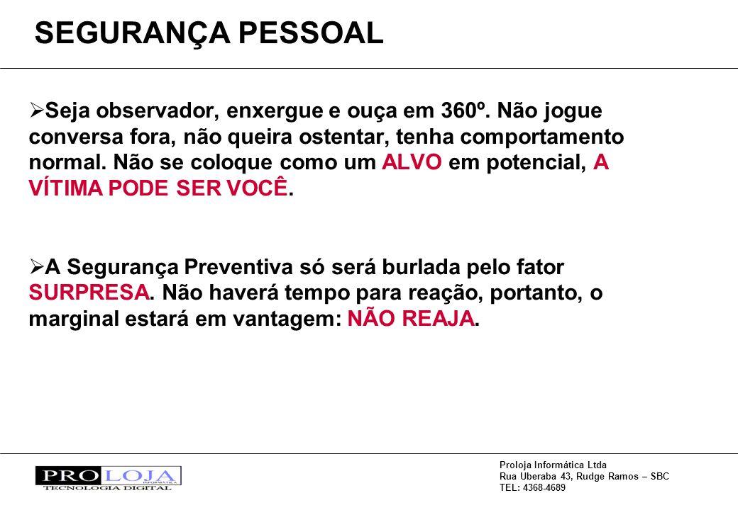 Proloja Informática Ltda Rua Uberaba 43, Rudge Ramos – SBC TEL: 4368-4689 Seja observador, enxergue e ouça em 360º. Não jogue conversa fora, não queir