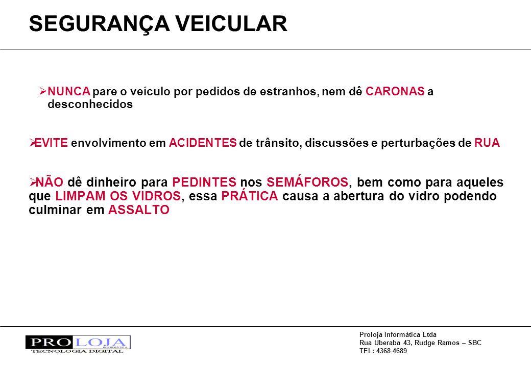 Proloja Informática Ltda Rua Uberaba 43, Rudge Ramos – SBC TEL: 4368-4689 NUNCA pare o veículo por pedidos de estranhos, nem dê CARONAS a desconhecido