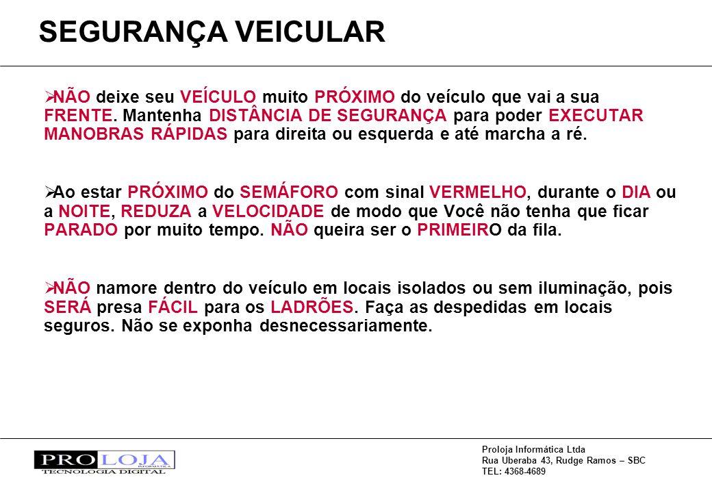 Proloja Informática Ltda Rua Uberaba 43, Rudge Ramos – SBC TEL: 4368-4689 NÃO deixe seu VEÍCULO muito PRÓXIMO do veículo que vai a sua FRENTE. Mantenh