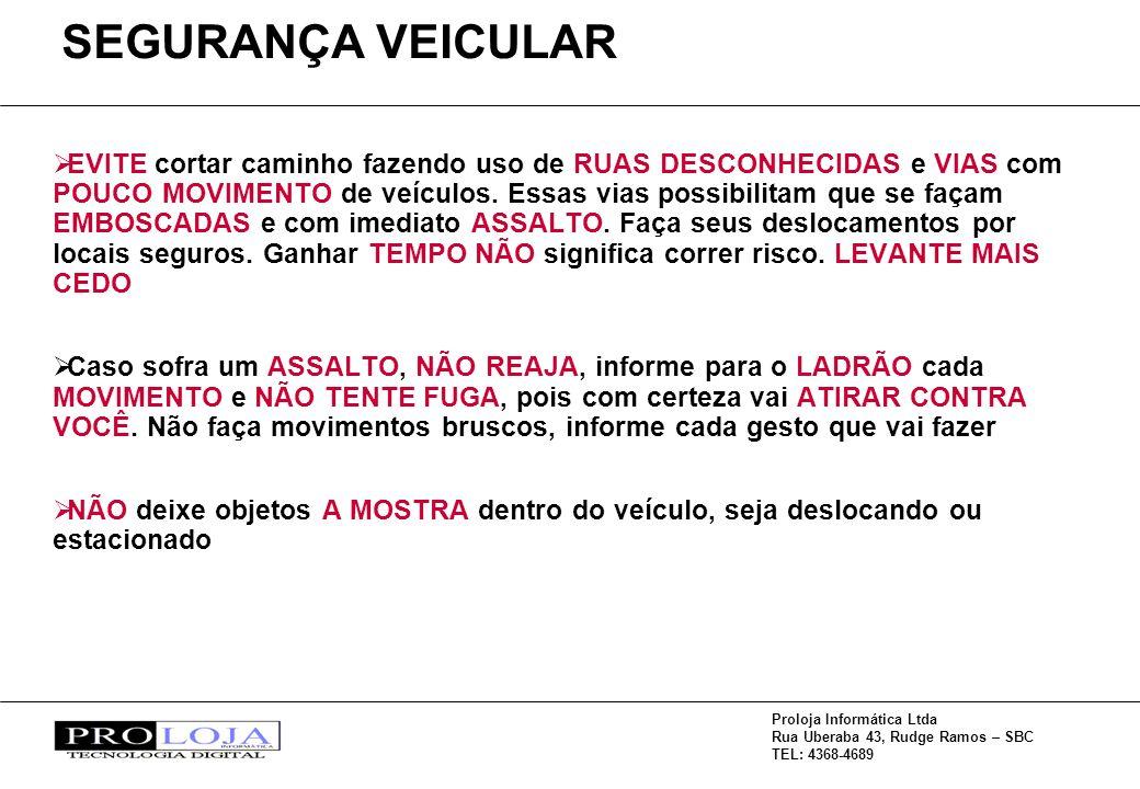 Proloja Informática Ltda Rua Uberaba 43, Rudge Ramos – SBC TEL: 4368-4689 EVITE cortar caminho fazendo uso de RUAS DESCONHECIDAS e VIAS com POUCO MOVIMENTO de veículos.