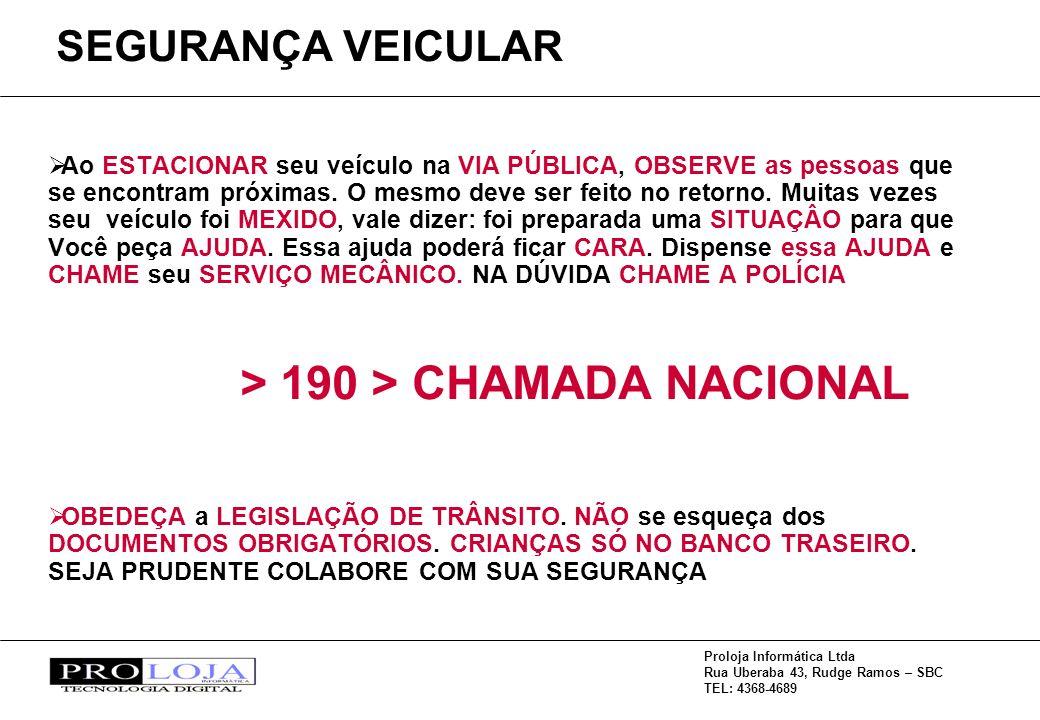 Proloja Informática Ltda Rua Uberaba 43, Rudge Ramos – SBC TEL: 4368-4689 Ao ESTACIONAR seu veículo na VIA PÚBLICA, OBSERVE as pessoas que se encontram próximas.