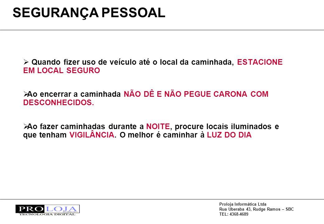 Proloja Informática Ltda Rua Uberaba 43, Rudge Ramos – SBC TEL: 4368-4689 Quando fizer uso de veículo até o local da caminhada, ESTACIONE EM LOCAL SEG