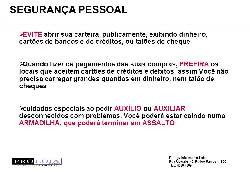 Proloja Informática Ltda Rua Uberaba 43, Rudge Ramos – SBC TEL: 4368-4689 EVITE abrir sua carteira, publicamente, exibindo dinheiro, cartões de bancos